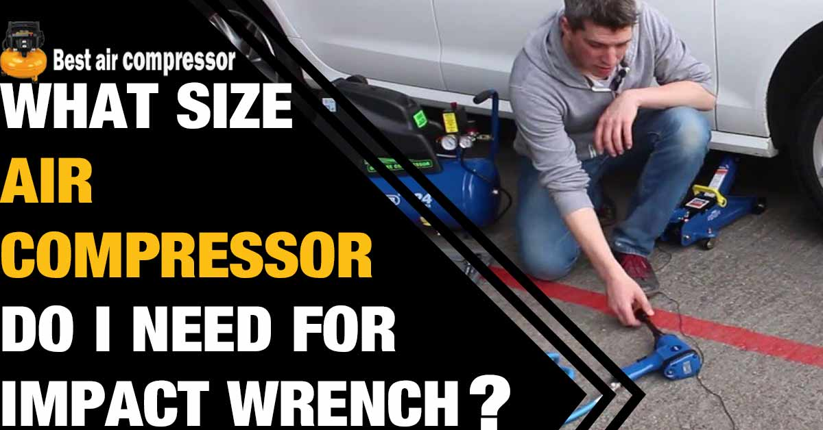 what-size-air-compressor-do-I-need-for-impact-wrench