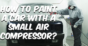 How to paint a car with a small air compressor?
